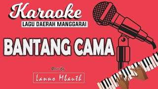KARAOKE Lagu Manggarai BANTANG CAMA (Runing kaka le poco) _ Gusti Mangun // Music By Lanno Mbauth