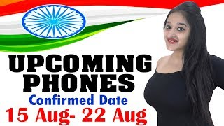 UPCOMING PHONES - Confirmed Date (15 Aug- 22Aug)