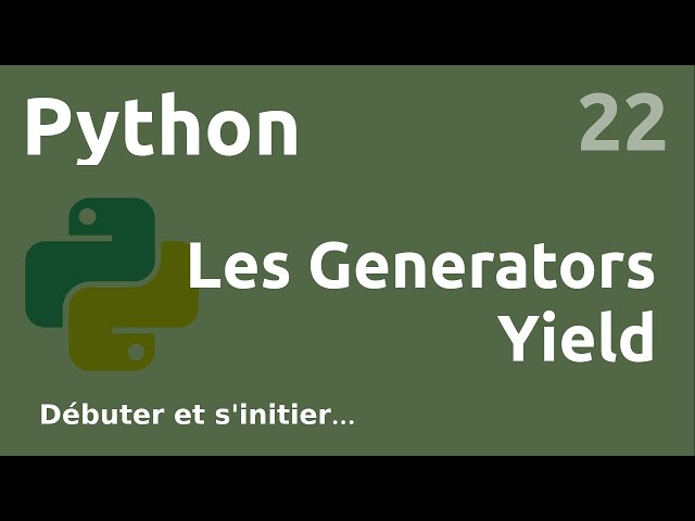 PYTHON - 22. LES GENERATORS (YIELD)