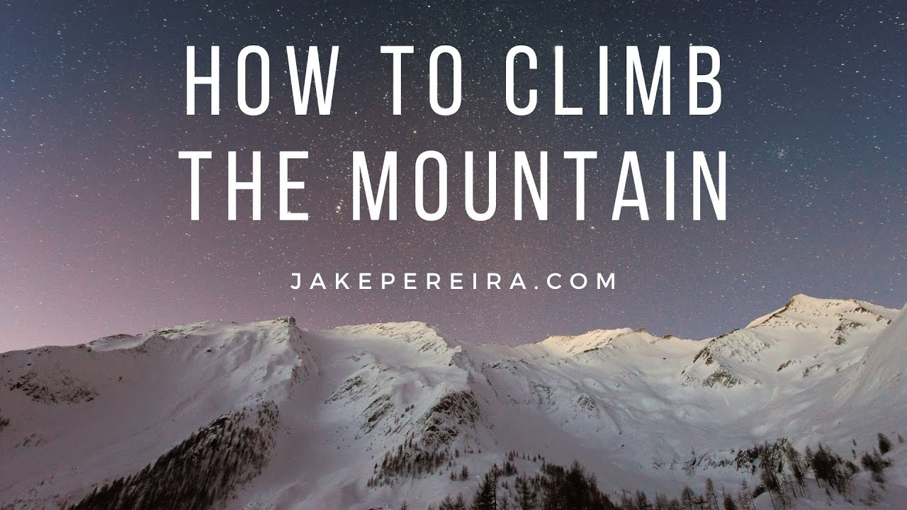 How to Climb The Mountain