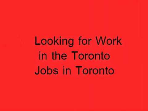 Looking for Work in the Toronto - Jobs in Toronto