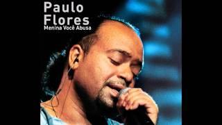 Paulo Flores   Menina Você Abusa