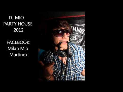 DJ MIO - PARTY HOUSE 2012 ( new mp3 2012 )