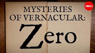 Mysteries of vernacular: Zero - Jessica Oreck and Rachael Teel