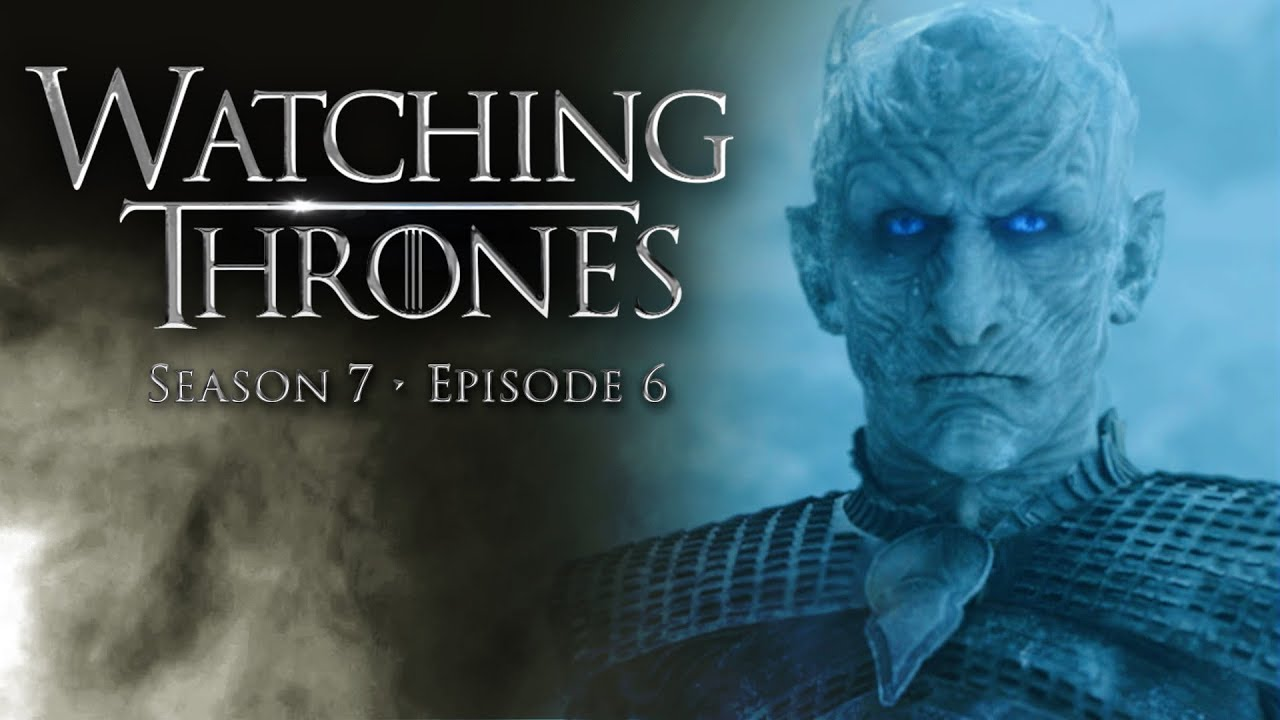 Game of Thrones Season 7 Episode 6  Beyond The Wall    Watching     Game of Thrones Season 7 Episode 6  Beyond The Wall    Watching Thrones w   Kyle Maddock