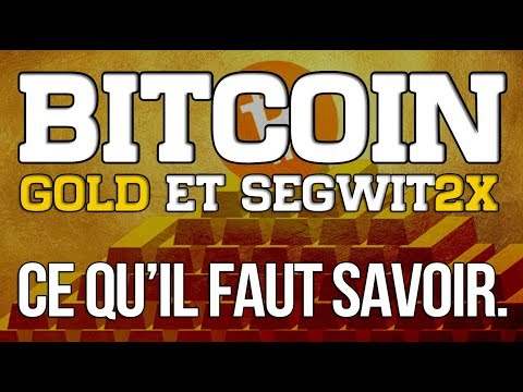 Bitcoin GOLD et Segwit2x [reporté] : ce que vous devez savoir !