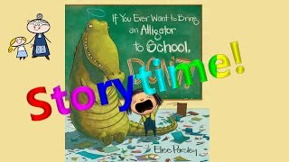 Download IF YOU EVER WANT TO BRING AN ALLIGATOR TO SCHOOL DON'T! StoryTime ~  Bedtime Story Read Aloud Books