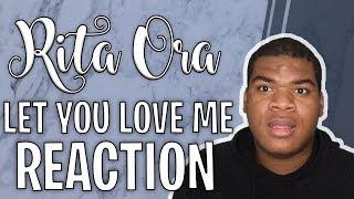 RITA ORA - LET YOU LOVE ME (REACTION)
