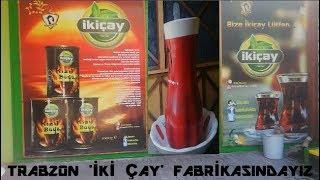 Karadeniz Turu 15. Bölüm Trabzon 'İKİ ÇAY' Fabrikasındayız. (Çay Yapım Aşaması-Çay Nasıl Demlenmeli)
