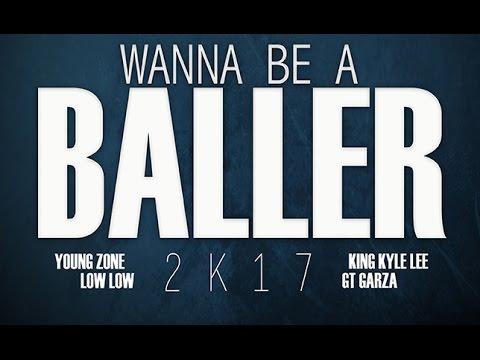 Low Low & Young Zone - Wanna Be A Baller 2k17 (Feat. King Kyle Lee & GT Garza) NEW 2017