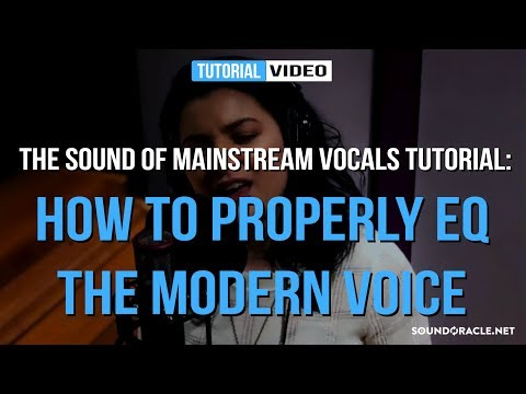 Tutorial: How To Properly EQ The Modern Voice (The Sound of Mainstream Vocals) │SoundOracle.net