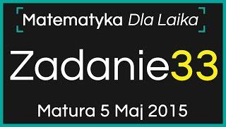 ZADANIE 33 - 5 Maj 2015 - Nowa Matura podstawowa z Matematyki