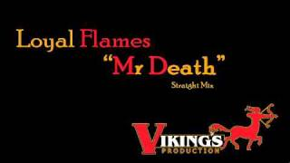LOYAL FLAMES - MR DEATH, straight mix {VIKINGS} [MARCH 2011]