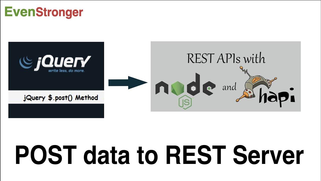 POST method using jQuery AJAX call to [ NodeJs + HapiJs ] REST API    Evenstronger   Tutorial