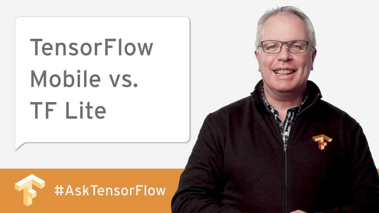 TensorFlow Mobile vs  TF Lite and More! (#AskTensorFlow)