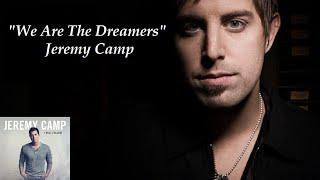 """We Are The Dreamers"" - Jeremy Camp (Lyrics)"