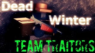 TEAM TRAITORS!   Roblox Dead Winter