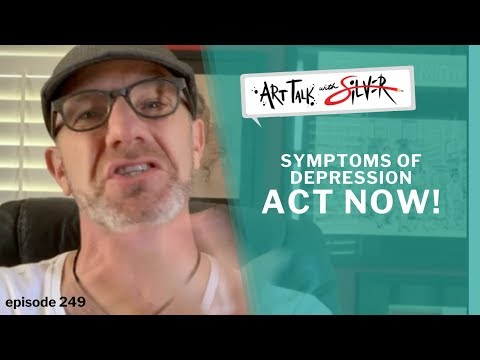 Symptoms Of Depression- ACT NOW! Art Talk With Stephen Silver