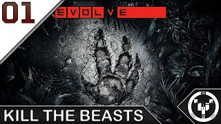 KILL THE BEASTS | EVOLVE | 01