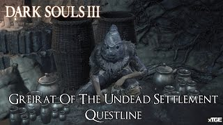 Dark Souls 3 - Greirat Of The Undead Settlement Questline [Additional Info In Description]