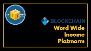 ( BLOCKCHAIN )Word Wide Income Platmorm 1