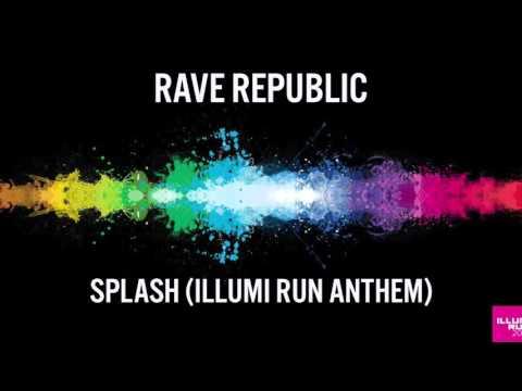 Rave Republic - Splash (Illumi Run Anthem)