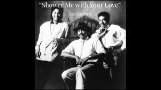 Surface- Shower me with your love
