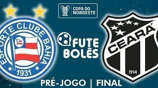 PRÉ-JOGO | Bahia x Ceará - Final da Copa do Nordeste 2020