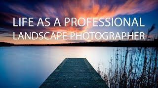 Life as a Professional Landscape Photographer | Making a Living from Photography