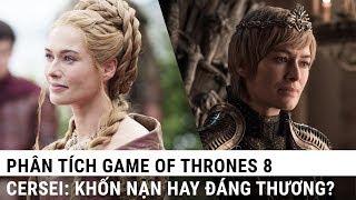Phân tích Game of Thrones 8: Cersei người phụ nữ khốn nạn hay đáng thương?
