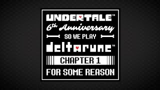 UNDERTALE 6th Anniversary So We Play DELTARUNE Chapter 1 For Some Reason - LIVE!