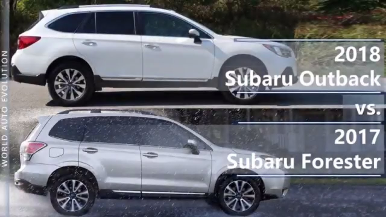 2018 Subaru Outback vs 2017 Subaru Forester (technical ...