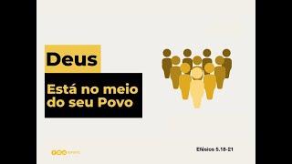 Efésios 5 : 15 - 21 | Deus Está No Meio Do Seu Povo | Parte 3 | Rev. Rodrigo Soucedo