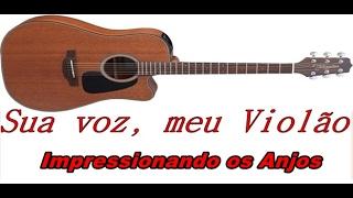 Baixar Sua voz, meu Violão. Impressionado os Anjos - Gustavo Mioto. (Karaokê Violão)