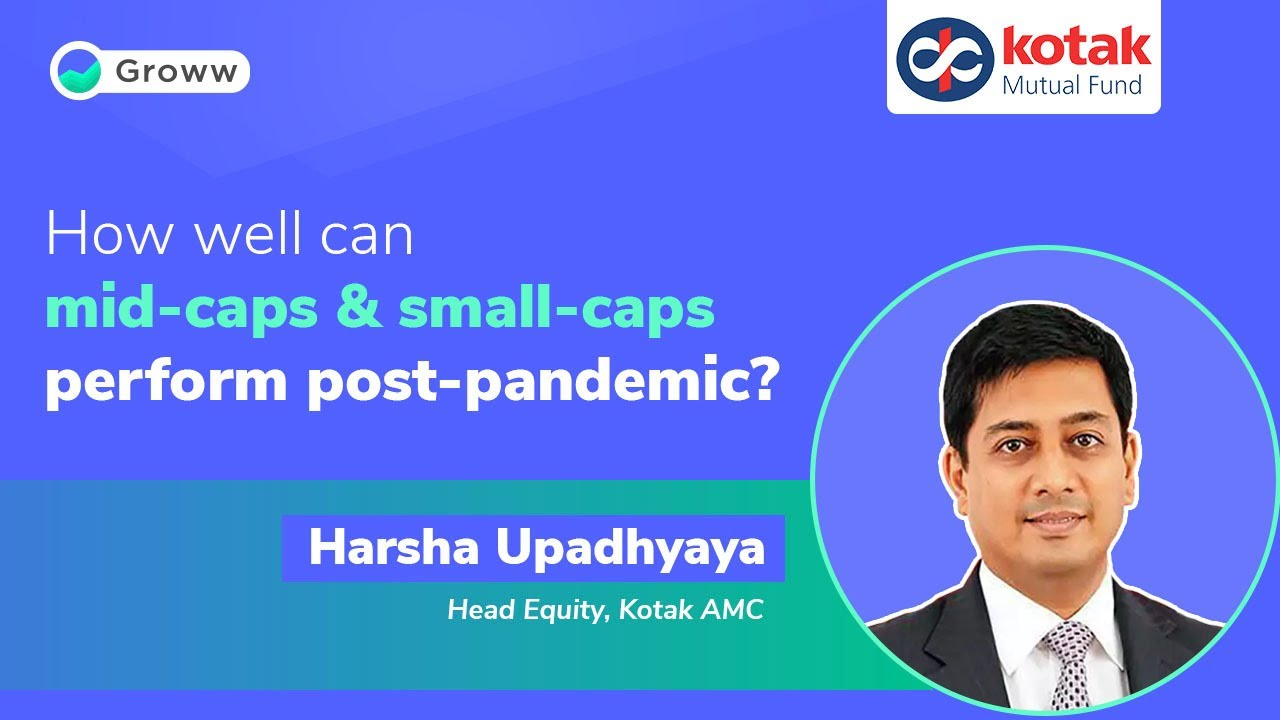 How well can mid-caps & small-caps perform post-pandemic: Harsh Upadhyaya | Kotak Mutual Fund