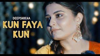 Kun Faya Kun   Cover   Deepshikha Raina   Ranbir kapoor    A.R. Rahman   Rockstar