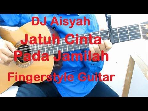 DJ Aisyah Jatuh Cinta Pada Jamilah Fingerstyle Guitar - Gitar Fingerstyle