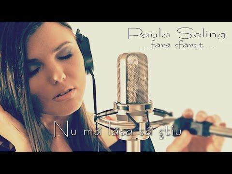 Paula Seling - Nu ma lasa sa stiu