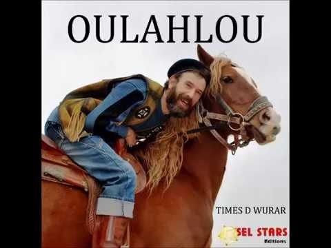 Oulahlou - Times D Wurar (Album complet 2014)