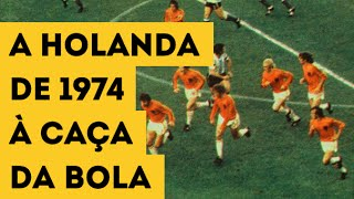 A HOLANDA DE 1974 À CAÇA DA BOLA | A marcação pressão do Futebol Total 0