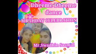 Dheeme dheeme dance || Dheeme dheeme song || Birthday celebration Swadhin Sasmal