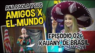EP 02 | Amigos por el Mundo | Con Kauany, de Brasil