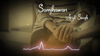 Samjhawan by Arijit Singh WhatsApp status | Love WhatsApp status | Someone Special | Abhay Editor