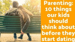 Parenting: 10 things our kids should think about before they start dating?