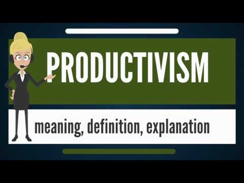 What is PRODUCTIVISM? What does PRODUCTIVISM mean? PRODUCTIVISM meaning & explanation