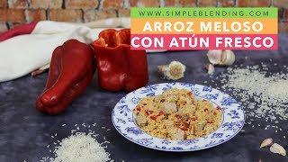 AROZ MELOSO CON ATÚN FRESCO | Arroz con atún | Delicioso arroz meloso
