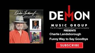 Watch Charlie Landsborough Funny Way To Say Goodbye video