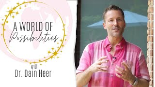 A World of Possibilities with Dr Dain Heer