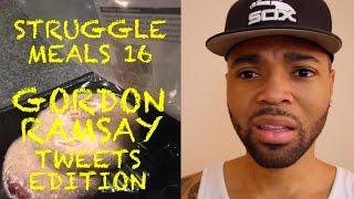 Struggle Meals Part 16: Gordon Ramsay Tweets Edition