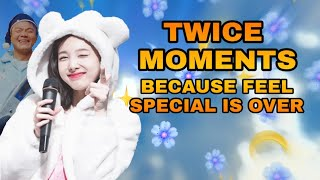 TWICE moments because feel special is over